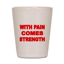 WITH PAIN COMES STRENGTH 3 Shot Glass