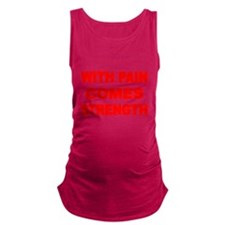WITH PAIN COMES STRENGTH 3 Maternity Tank Top