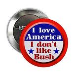 I Love America, I Don't Like Bush (Button)