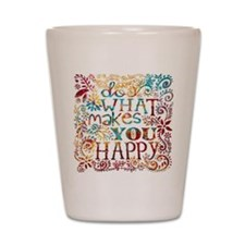 What Makes You Happy Shot Glass