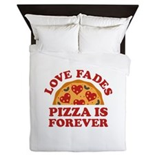 Love Fades Pizza Is Forever Queen Duvet