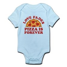 Love Fades Pizza Is Forever Infant Bodysuit