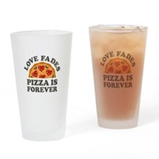 Love Fades Pizza Is Forever Drinking Glass