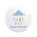 """Baby Boy Due in December 3.5"""" Button"""