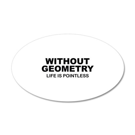 Without Geometry Life Is Pointless 38.5 x 24.5 Ova
