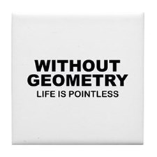 Without Geometry Life Is Pointless Tile Coaster