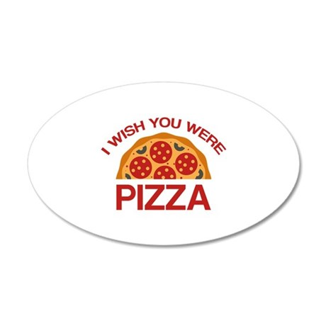 I Wish You Were Pizza 38.5 x 24.5 Oval Wall Peel