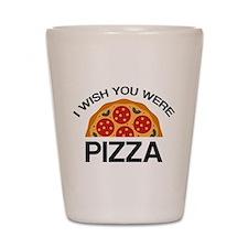 I Wish You Were Pizza Shot Glass