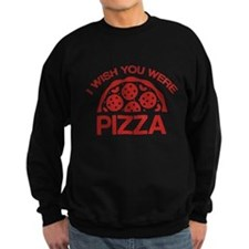 I Wish You Were Pizza Sweatshirt