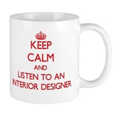 Keep Calm and Listen to an Interior Designer Mugs