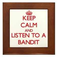 Keep Calm and Listen to a Bandit Framed Tile