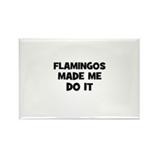 flamingos made me do it Rectangle Magnet (10 pack)