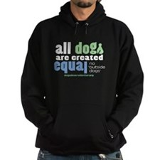 All Dogs are Created Equal: No Outside Dogs Hoodie