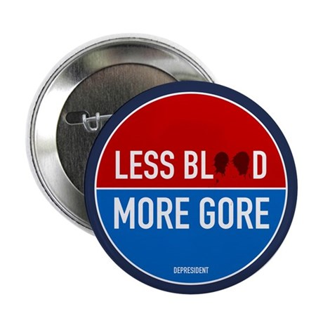 "Less Blood - More Gore 2.25"" Button (10 pack)"