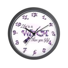 """Life's A Witch..."" Wall Clock"