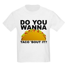 Do You Wanna Taco Bout It Talk About T-Shirt