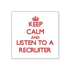 Keep Calm and Listen to a Recruiter Sticker
