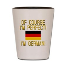 I'm Perfect I'm German Shot Glass