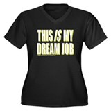 &quot;This IS My Dream Job&quot; Women's Plus Size V-Neck Da