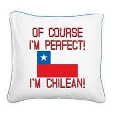 Of Course Im Perfect Im Chile Square Canvas Pillow