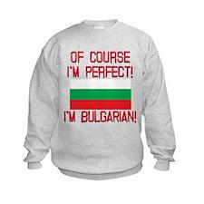 Of Course Im Perfect, Im Bulgarian Sweatshirt