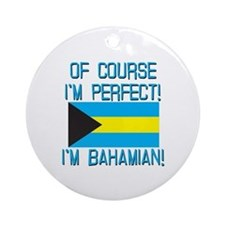 Of Course Im Perfect Im Bahamian Ornament (Round)