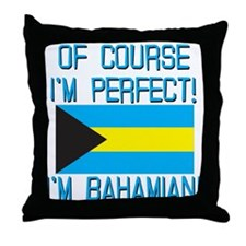Of Course Im Perfect Im Bahamian Throw Pillow