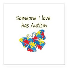 "Someone I love has Autis Square Car Magnet 3"" x 3"""