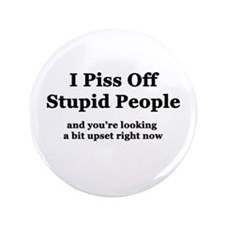 "I Piss Off Stupid People 3.5"" Button"