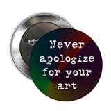 Never Apologize for your Art Button