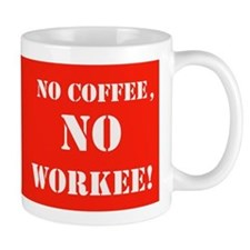No Coffee, No Workee! Funny Small Mugs Small Mugss