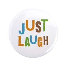 "Just Laugh 3.5"" Button"