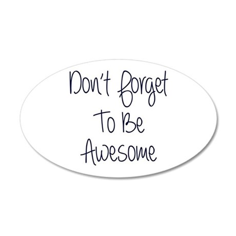 Don't Forget To Be Awesome 20x12 Oval Wall Decal