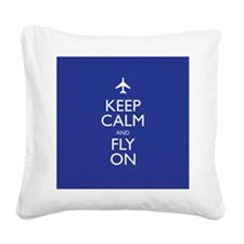 Keep Calm and Fly On Square Canvas Pillow