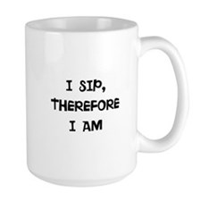 I SIP, THEREFORE I AM Mugs