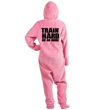 Train Hard or Go Home Footed Pajamas