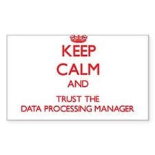 Keep Calm and Trust the Data Processing Manager St