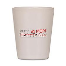 Job Mom History Teacher Shot Glass