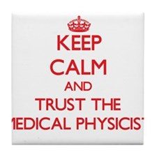 Keep Calm and Trust the Medical Physicist Tile Coa