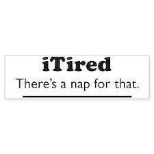 iTired Bumper Sticker
