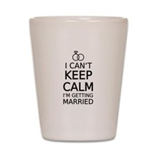I cant keep calm, Im getting married Shot Glass