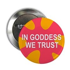 GODDESS WE TRUST Button