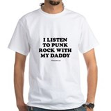 I listen to punk rock with my daddy White T-shirt