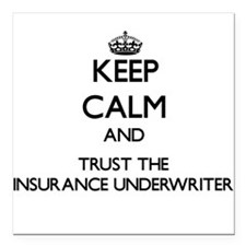 Keep Calm and Trust the Insurance Underwriter Squa