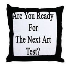 Are You Ready For The Next Art Test?  Throw Pillow