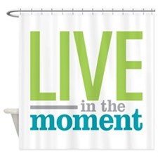 Live Moment Shower Curtain