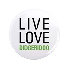"Live Love Didgeridoo 3.5"" Button"