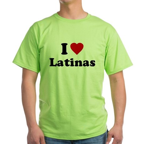 I Love [Heart] Latinas Green T-Shirt