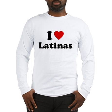 I Love [Heart] Latinas Long Sleeve T-Shirt