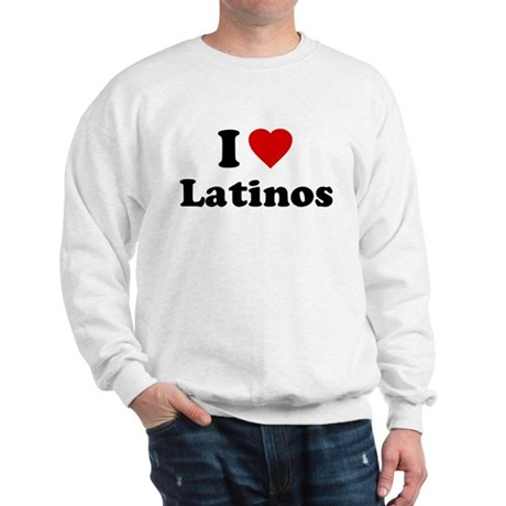 I Love [Heart] Latinos Sweatshirt
